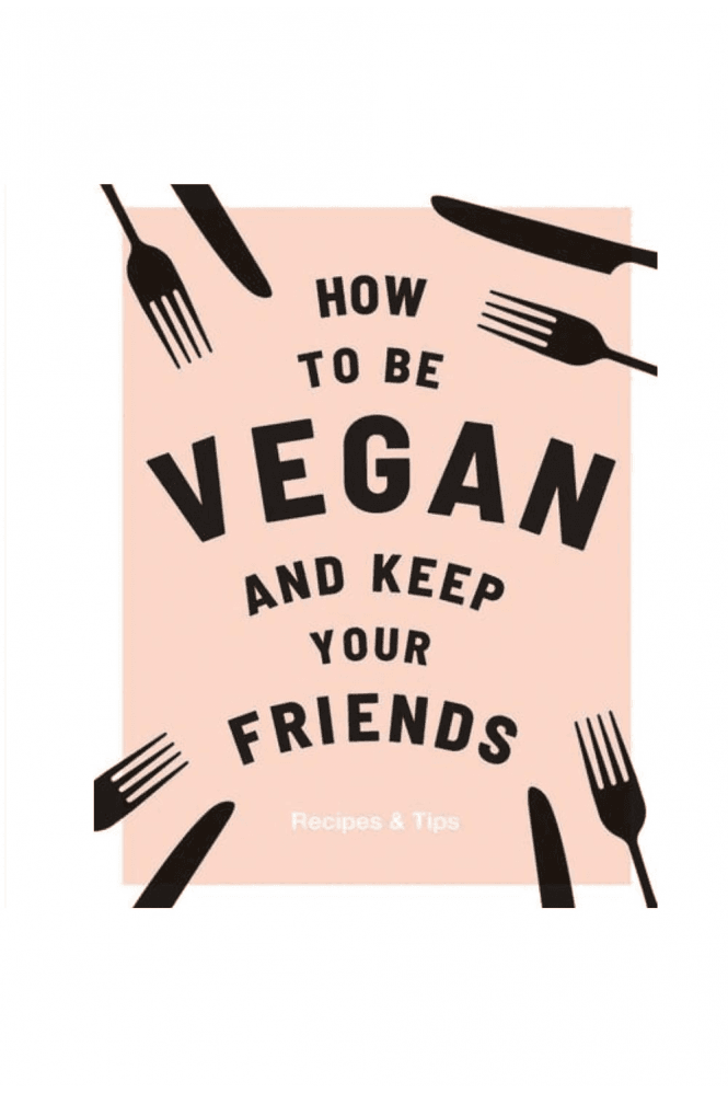How To Be Vegan And Keep Your Friends Cookery Book