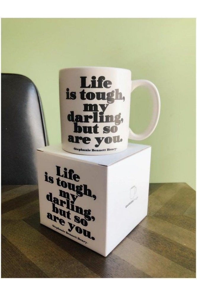 Life is tough, my darling, but so are you. Mug