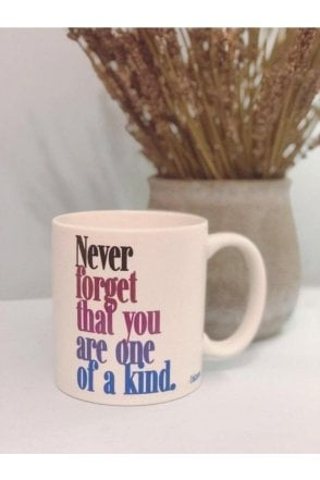 Never forget that you are one fo a kind. Mug
